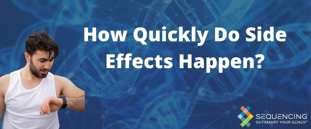 how quickly do side effects happen